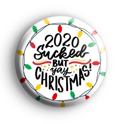 2020 Sucked But YAY Christmas Badge