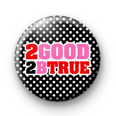 2 Good 2B True Button Badges
