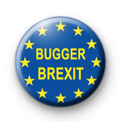 BUGGER BREXIT EU Badge