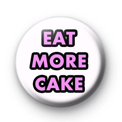 Eat More Cake Birthday Badges