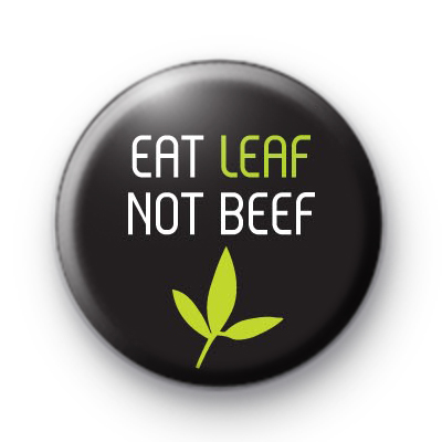 Eat Leaf Not Beef Button Badges