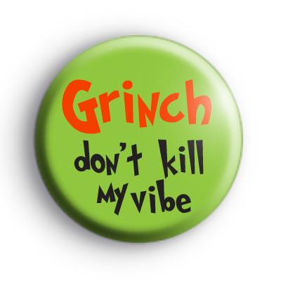 Grinch Dont Kill My Vibe Badge