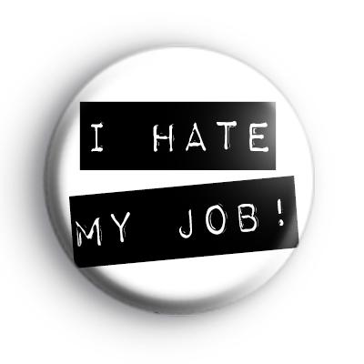 I Hate My Job Badge