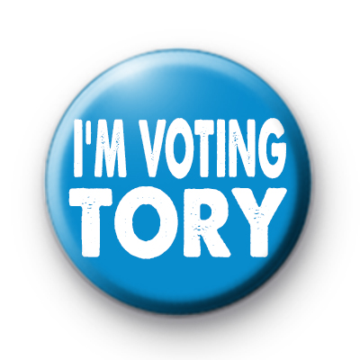 IM VOTING TORY  BADGES