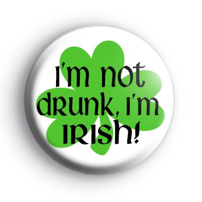 Im Not Drunk Im IRISH Badge