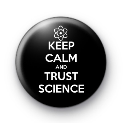 Keep Calm and Trust Science Badges