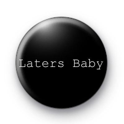 Laters Baby badge
