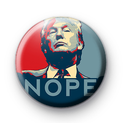 Say NOPE to TRUMP button badge