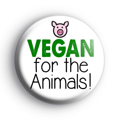 Vegan For The Animals Badge