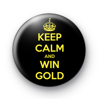 Keep Calm and Win Gold Olympic Badge