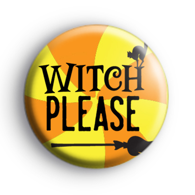 Witch Please Halloween Badge
