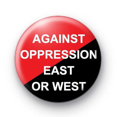 Against Oppression East or West badge
