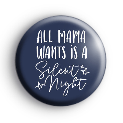 All Mama Wants Is A Silent Night Badge