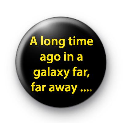 A long time ago in a galaxy far, far away star wars badge