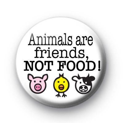 Animals are friends NOT FOOD Badge