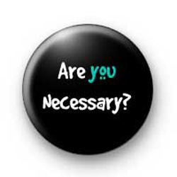 Are you Necessary badges