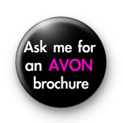 Ask me for an AVON brochure badge