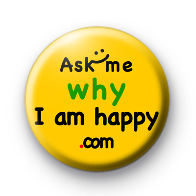 Ask me why I am happy version 2 badge