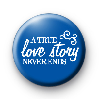 A True Love Story Never Ends badges