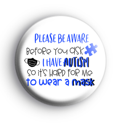 I have Autism so its hard for me to wear a mask badge
