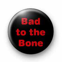 Bad to the bone badges