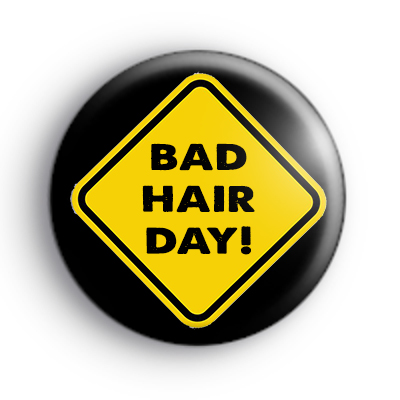 Bad Hair Day Button Badge