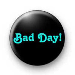 Bad Day badges