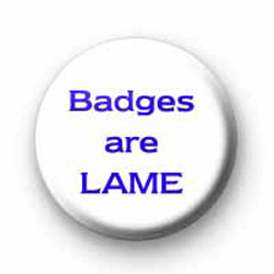 Badges are lame badges