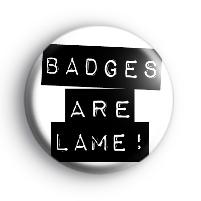 Badges are Lame Badge