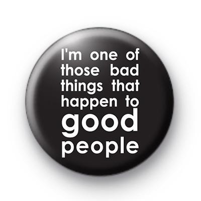 Bad Things Good People Badge