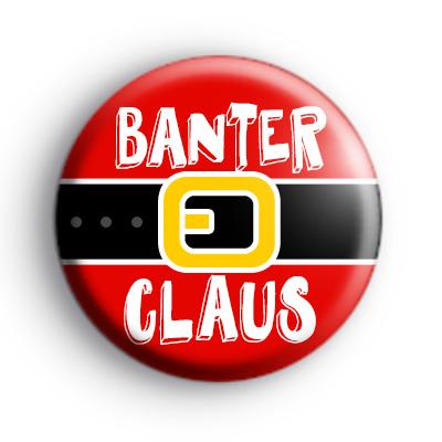 Banter Claus Christmas Badge
