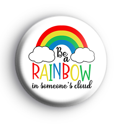 Be a Rainbow in Someones Cloud Badge