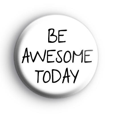 Be Awesome Today Black and White Badge