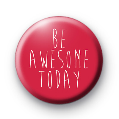 Be Awesome Today Badges