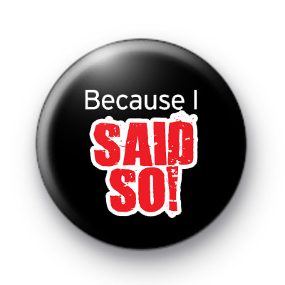Because i SAID SO Button Badges