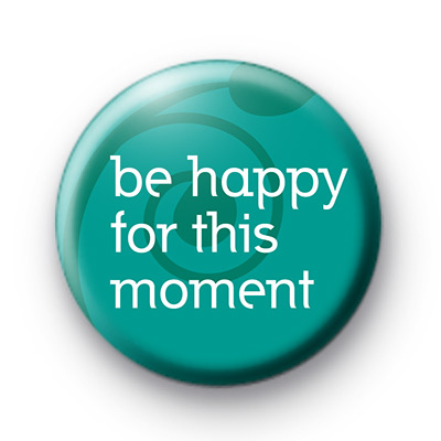 Be Happy For This Moment Badge