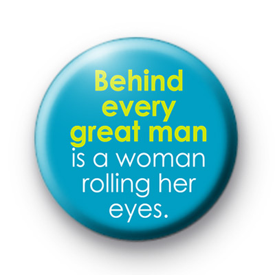 Behind Every Great Man badges