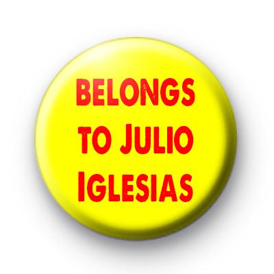 Belongs To Julio Iglesias badge