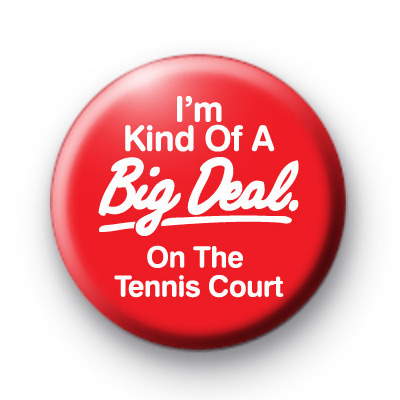 I'm a big deal on the Tennis Court Badge