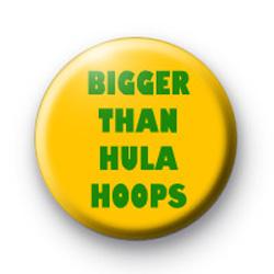 BIGGER THAN HULA HOOPS badge