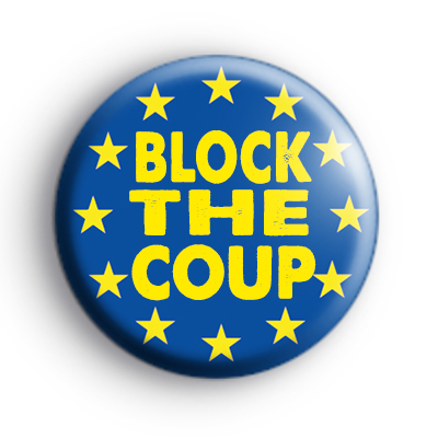 Block The Coup Anti Brexit Badge
