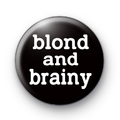 Blond and Brainy Button Badge
