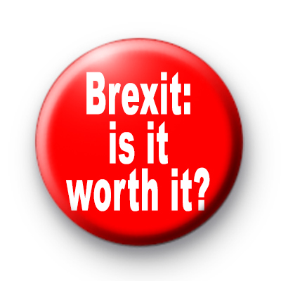 Brexit Is It Worth It badges