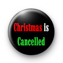 Christmas is Cancelled badges