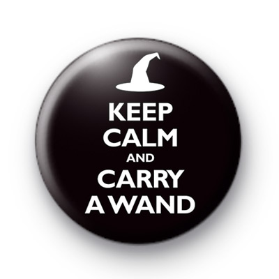 Keep Calm and Carry a Wand Button Badges