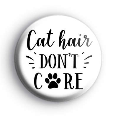 Cat Hair Dont Care Badge