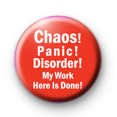 Chaos Panic Disorder My work here is done badge