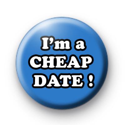 Im a CHEAP DATE Button Badges