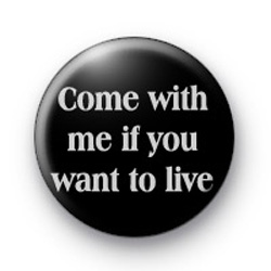 Come with me if you want to live badge