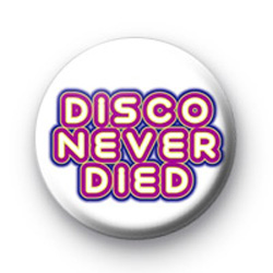 Disco Never Died Badge